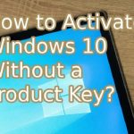 How to Activate Windows 10 Without a Product Key